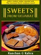 Sweets From Gujarat ebook by Kanchan Kabra