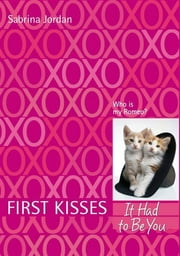 First Kisses 4: It Had to Be You ebook by Sabrina Jordan