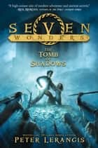 Seven Wonders Book 3: The Tomb of Shadows ebook by Peter Lerangis, Torstein Norstrand