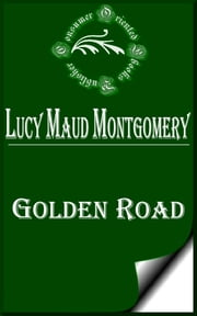 Golden Road ebook by Lucy Maud Montgomery