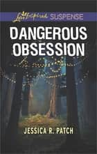 Dangerous Obsession ebook by Jessica R. Patch