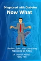 Diagnosed with Diabetes, Now What: Smallest Book With Everything You Need to Know ebook by Dr. Shahriar Mostafa