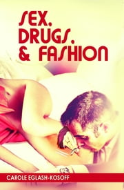 Sex, Drugs, & Fashion ebook by Carole Eglash-Kosoff
