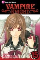 Vampire Knight, Vol. 15 ebook by Matsuri Hino, Matsuri Hino