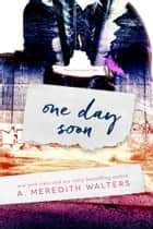 One Day Soon ebook by A. Meredith Walters