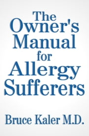 The Owner's Manual for Allergy Sufferers ebook by Bruce Kaler M.D.