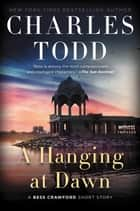 A Hanging at Dawn - A Bess Crawford Short Story ebook by Charles Todd