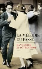 La Mélodie du passé ebook by Rose LABOURIE,Hans MEYER ZU DÜTTINGDORF