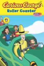 Curious George Roller Coaster (CGTV Read-aloud) ebook by H. A. Rey