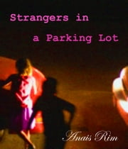 Strangers in a Parking Lot ebook by Anais Rim