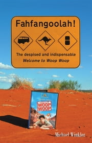 Fahfangoolah! - The despised and indispensable Welcome to Woop Woop ebook by Michael Winkler
