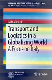 Transport and Logistics in a Globalizing World - A Focus on Italy ebook by Ilaria Mariotti
