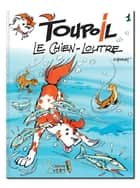 Toupoil — Le Chien-Loutre ebook by Serge Monfort