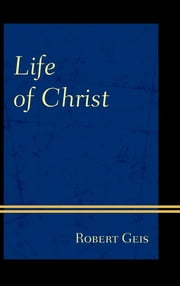 Life of Christ ebook by Robert Geis
