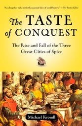 The Taste of Conquest - The Rise and Fall of the Three Great Cities of Spice ebook by Michael Krondl