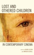 Lost and Othered Children in Contemporary Cinema eBook by Debbie C. Olson, Andrew Scahill, Sage Leslie-McCarthy,...