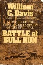 Battle at Bull Run ebook by William C. Davis