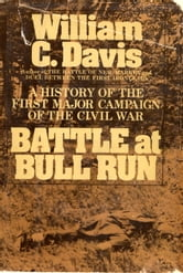 Battle at Bull Run - A History of the First Major Campaign of the Civil War ebook by William C. Davis