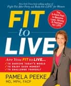 Fit to Live - The 5-Point Plan to be Lean, Strong, and Fearless for Life ebook by Pamela Peeke