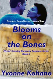 Blooms on the Bones ebook by Yvonne Kohano