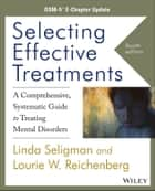 Selecting Effective Treatments ebook by Linda Seligman,Lourie W. Reichenberg