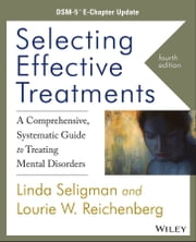 Selecting Effective Treatments - A Comprehensive, Systematic Guide to Treating Mental Disorders, DSM-5 E-Chapter Update ebook by Linda Seligman,Lourie W. Reichenberg