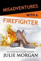 Misadventures with a Firefighter ebook by Julie Morgan