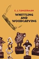 Whittling and Woodcarving ebook by E. J. Tangerman