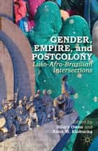 Gender, Empire, and Postcolony - Luso-Afro-Brazilian Intersections ebook by H. Owen, Anna M. Klobucka