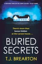 Buried Secrets - A gripping thriller you won't be able to put down ebook by T.J. Brearton