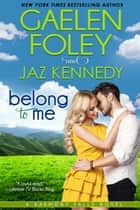 Belong to Me (Harmony Falls, Book 2) ebook by Gaelen Foley, Jaz Kennedy