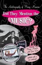 Did They Mention the Music? ebook by Henry Mancini,Gene Lees