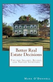 Better Real Estate Decisions - Tips for Sellers, Buyers, and Novice Investors ebook by Mark O'Donnell