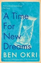 A Time for New Dreams ebook by Ben Okri