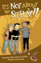 It's Not About the Straw! ebook by Veronika Martenova Charles, David Parkins