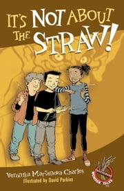 It's Not About the Straw! ebook by Veronika Martenova Charles,David Parkins