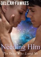 Needing Him: The Droid Who Loved Me, Part 3 (A Science Fiction Erotic Romance) ebook by