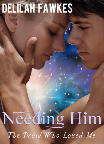 Needing Him: The Droid Who Loved Me, Part 3 (A Science Fiction Erotic Romance) ebook by Delilah Fawkes