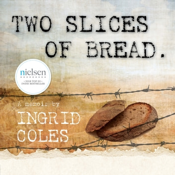Two Slices of Bread - Interned in a Japanese concentration camp, then finding peace at last at the bottom of the world audiobook by Ingrid Coles