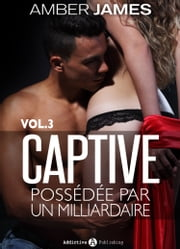 La captive possédée par un milliardaire Vol. 3 ebook by Amber James