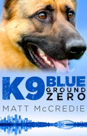 K9 Blue: Ground Zero ebook by McCredie Matt