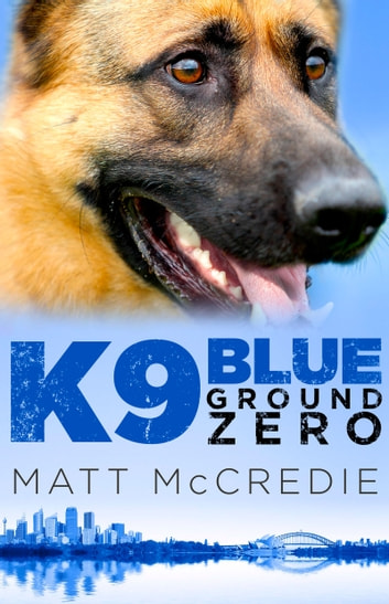 K9 Blue: Ground Zero ebook by Matt McCredie