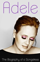 Adele - The Biography of a Songstress ebook by Donna Love