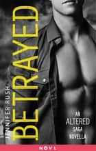 Betrayed - An Altered Saga Novella ebook by Jennifer Rush