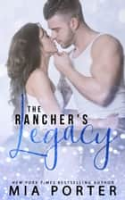 The Rancher's Legacy ebook by Mia Porter