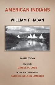 American Indians - Fourth Edition ebook by William T. Hagan,Daniel M. Cobb,Patricia Nelson Limerick