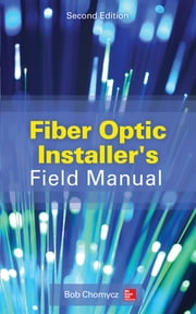 Fiber Optic Installer's Field Manual, Second Edition ebook by Bob Chomycz