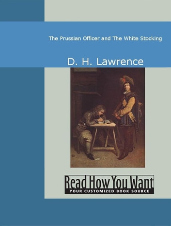 The Prussian Officer And The White Stocking ebook by D. H. Lawrence