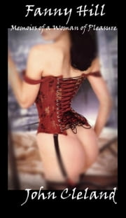 Fanny Hill: Memoirs of a Woman of Pleasure (Erotica & Sexuality) ebook by John Cleland