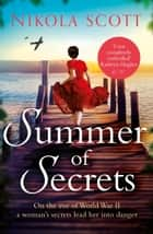 Summer of Secrets - A riveting and heart-breaking novel about dark secrets and dangerous romances ebook by Nikola Scott
